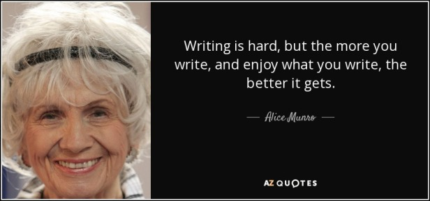 quote-writing-is-hard-but-the-more-you-write-and-enjoy-what-you-write-the-better-it-gets-alice-munro-104-85-36